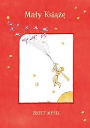 okładka Mały Książę. Złote myśli, Książka | Antoine  de Saint-Exupery