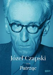 okładka Patrząc, Książka | Józef Czapski