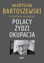 okładka Polacy – Żydzi – okupacja. Fakty. Postawy. Refleksje, Książka | Władysław Bartoszewski