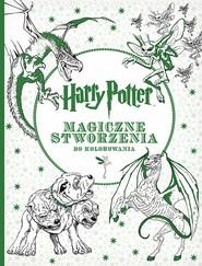 okładka Harry Potter. Magiczne stworzenia do kolorowania, Książka | Opracowanie zbiorowe