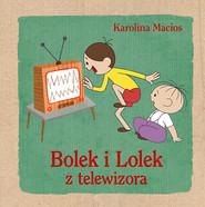 okładka Bolek i Lolek z telewizora, Książka | Karolina Macios