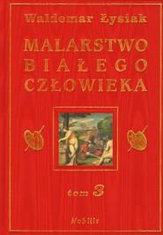 okładka Malarstwo białego człowieka. Tom 3, Książka | Łysiak Waldemar