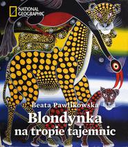 okładka Blondynka na tropie tajemnic, Książka | Beata Pawlikowska