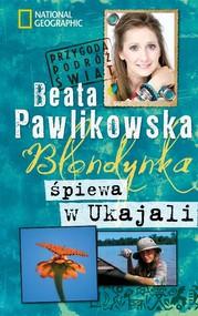 okładka Blondynka śpiewa w Ukajali, Książka | Beata Pawlikowska