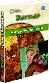 okładka Borneo. Kobieta na krańcu świata, Książka | Martyna Wojciechowska