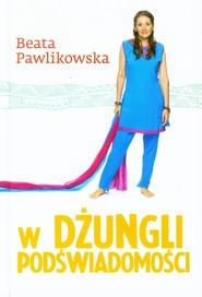 okładka W dżungli podświadomości, Książka | Beata Pawlikowska