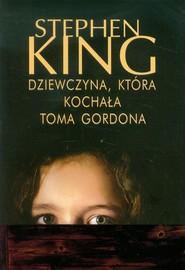 okładka Dziewczyna, która kochała Toma Gordona, Książka   Stephen King