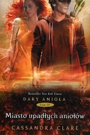okładka Dary Anioła 4. Miasto upadłych aniołów, Książka | Cassandra Clare