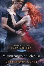okładka Dary Anioła 5. Miasto zagubionych dusz, Książka | Cassandra Clare
