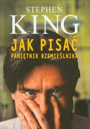 okładka Jak pisać. Pamiętnik rzemieślnika, Książka | Stephen King