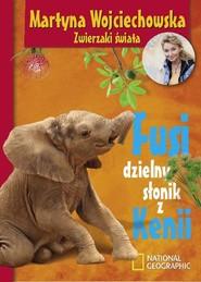 okładka Fusi, dzielny słonik z Kenii, Książka | Martyna Wojciechowska