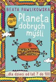 okładka Planeta dobrych myśli dla dzieci, Książka   Beata Pawlikowska