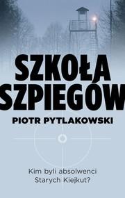 okładka Szkoła szpiegów, Książka | Piotr Pytlakowski