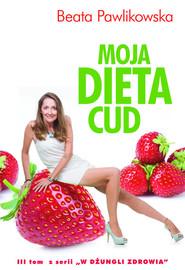 okładka Moja dieta cud, Książka | Beata Pawlikowska