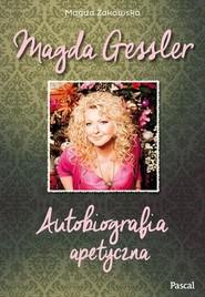 okładka Magda Gessler. Autobiografia apetyczna, Książka | Magda Gessler, Magda  Żakowska
