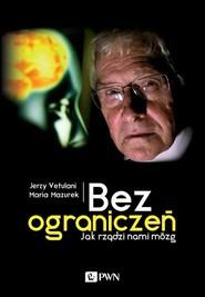 okładka Bez ograniczeń Jak rządzi nami mózg, Książka   Jerzy  Vetulani, Maria  Mazurek