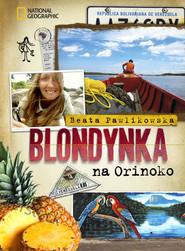 okładka Blondynka na Orinoko, Książka | Beata Pawlikowska
