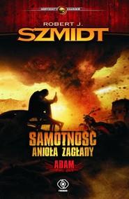 okładka Samotność Anioła Zagłady Adam, Książka | Robert J. Szmidt