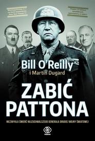 okładka Zabić Pattona, Książka | Bill O'Reilly, Martin Dugard