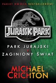 okładka Jurassic Park. Park Jurajski i Zaginiony Świat, Książka | Michael Crichton