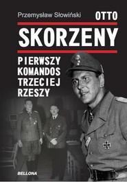 okładka Otto Skorzeny. Pierwszy komandos Trzeciej Rzeszy, Książka | Przemysław Słowiński