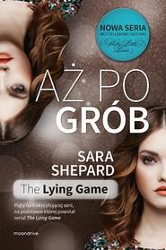 okładka Aż po grób, Książka   Sara Shepard