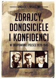 okładka Zdrajcy, donosiciele i konfidenci w okupowanej Polsce, Książka | Andrzej Zasieczny