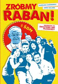 okładka Zróbmy raban! Niezbędnik na Światowe Dni Młodzieży, Książka | Anna Salawa, Karolina Sarniewicz