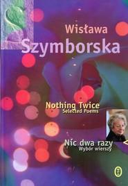 okładka Nic dwa razy / Nothing Twice Wybór wierszy. Wydanie polsko - angielskie, Książka | Wisława Szymborska