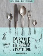 okładka Pysznie dla rodziny i przyjaciół, Książka | Drzazga Joanna, Wieruszewska Gosia