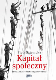 okładka Kapitał społeczny. Teoria przestrzeni międzyludzkiej, Książka | Piotr Sztompka