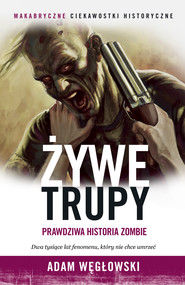 okładka Żywe trupy. Prawdziwa historia zombie, Książka | Adam Węgłowski