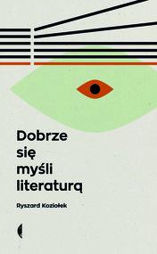 okładka Dobrze się myśli literaturą, Książka | Ryszard Koziołek