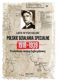 okładka Polskie działania specjalne 1918-1939, Książka | Wyszczelski Lech
