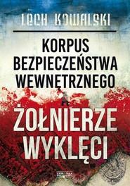 okładka Korpus Bezpieczeństwa Wewnętrznego a Żołnierze Wyklęci, Książka | Lech Kowalski