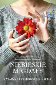 okładka Niebieskie migdały, Książka | Katarzyna Zyskowska-Ignaciak