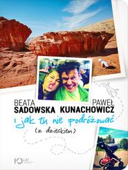 okładka I jak tu nie podróżować (z dzieckiem), Książka | Beata Sadowska, Paweł Kunachowicz