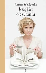 okładka Książka o czytaniu, Książka   Sobolewska Justyna