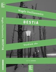 okładka Bestia. Studium zła, Książka | Magda Omilianowicz