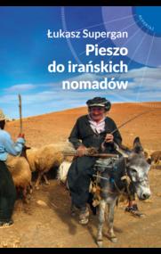 okładka Pieszo do irańskich nomadów, Książka   Łukasz Supergan