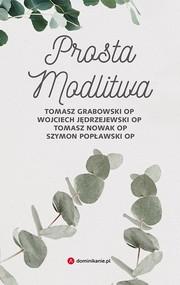 okładka Prosta modlitwa, Ebook | Szymon Popławski, Tomasz Nowak, Jędrzejewski Wojciech, Grabowski Tomasz