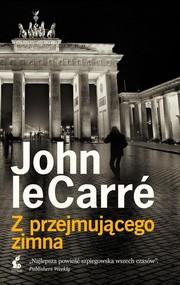 okładka Z przejmującego zimna, Książka | John  le Carré
