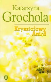 okładka Kryształowy Anioł, Książka | Katarzyna Grochola