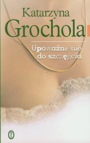 okładka Upoważnienie do szczęścia, Książka   Katarzyna Grochola