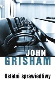 okładka Ostatni sprawiedliwy, Książka | John  Grisham
