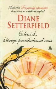 okładka Człowiek, którego prześladował czas, Książka | Diane SETTERFIELD