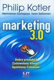 okładka Marketing 3.0. Dobry produkt? Zadowolony klient? Spełniony Człowiek!, Książka | Philip Kotler, Hermawan Kartajaya, Iwan Setiawan