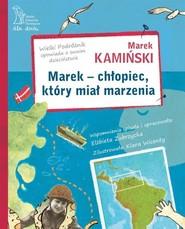 okładka Marek - chłopiec, który miał marzenia. Wielki Podróżnik opowiada o swoim dzieciństwie, Książka   Marek Kamiński, Zubrzycka Elżbieta