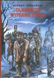 okładka Tajemnicza wyprawa Tomka, Książka | Alfred Szklarski