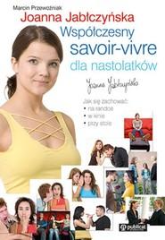 okładka Współczesny savoir vivre dla nastolatków, Książka   Marcin Przewoźniak, Joanna Jabłczyńska